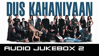 Dus Kahaniyaan – Jukebox 2 (Full Songs)