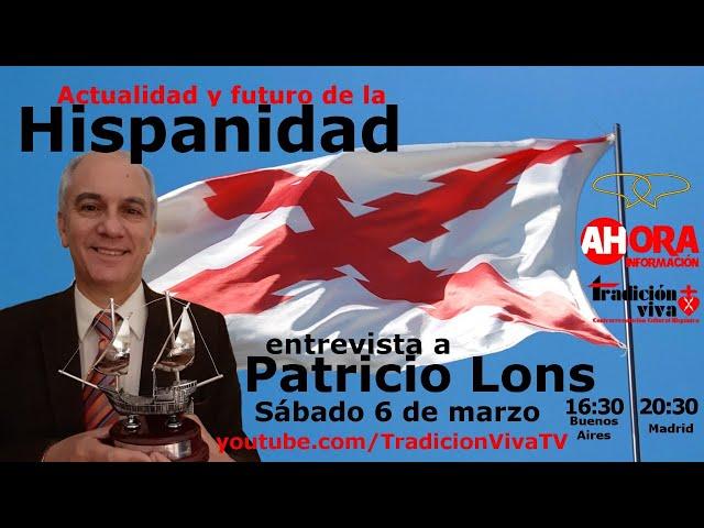 Actualidad y futuro de la #Hispanidad, con Patricio Lons