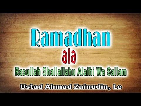 Ramadhan ala Rasulullah shallallahu alaihi wa sallam - Ust. Ahmad Zainudin, Lc