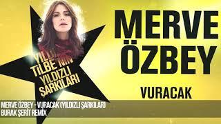 Merve Özbey - Vuracak (Burak Şerit Remix) #BG Video