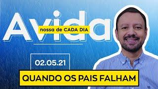 QUANDO OS PAIS FALHAM - 02/05/21