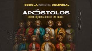 EBD: APÓSTOLOS, EXISTE ALGUM ALÉM DOS DOZE E PAULO?