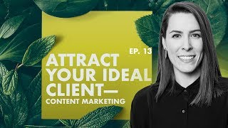 How Can I Attract My Ideal Client? Content Marketing w/ Melinda Livsey Ep. 13
