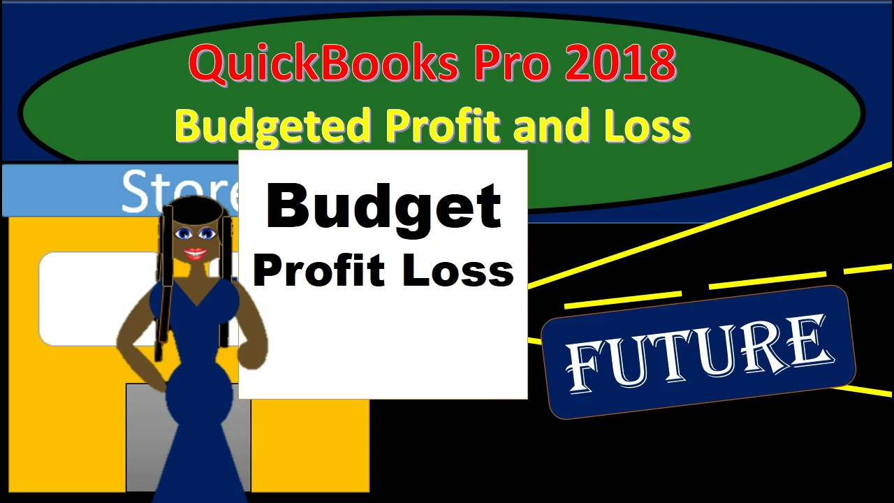 quickbooks pro 2018 budgeted profit and loss youtube