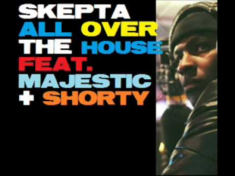 skepta all over the house ft majestic n shorty