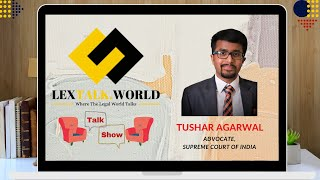 LexTalk World Talk Show with Tushar Agarwal, Advocate at Supreme Court of India