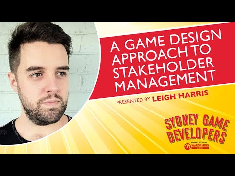 A Game Design Approach to Stakeholder Management - Leigh Harris - Sydney Game Developers Meetup