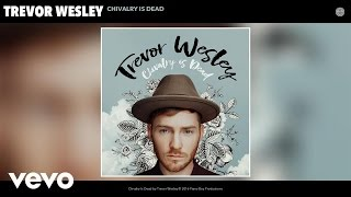 Video Trevor Wesley - Chivalry Is Dead (Audio) download MP3, 3GP, MP4, WEBM, AVI, FLV Juli 2018