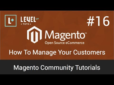 Magento Community Tutorials #16 - How To Manage Your Customers