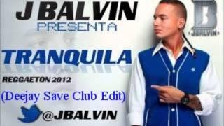 J Balvin - Tranquila (Deejay Save Club Edit)