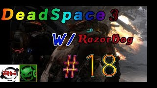 Dead Space 3 W Razorhog444 and Lefty / #18 WE Test out more wepinds and SO MUCH MONSTERS!!