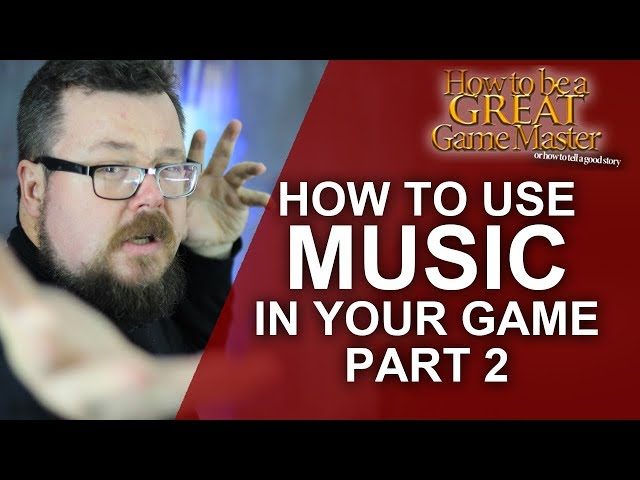 GREATGM: How to use Music in your role playing game - Part Two - How to use music to be epic!