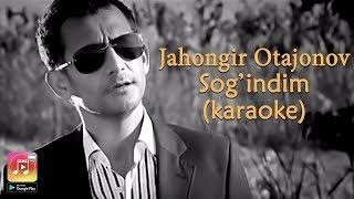 Jahongir Otajonov - Sog'indim (Uzbek Karaoke)