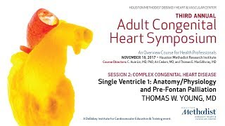 Single Ventricle 1: Anatomy/Physiology and Pre-Fontan Palliation (THOMAS W. YOUNG, MD)