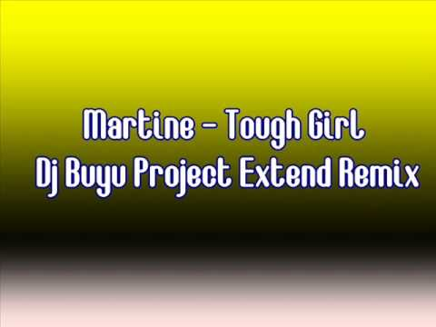Martine - Tough Girl ( Dj Buyu Project Extend Remix )