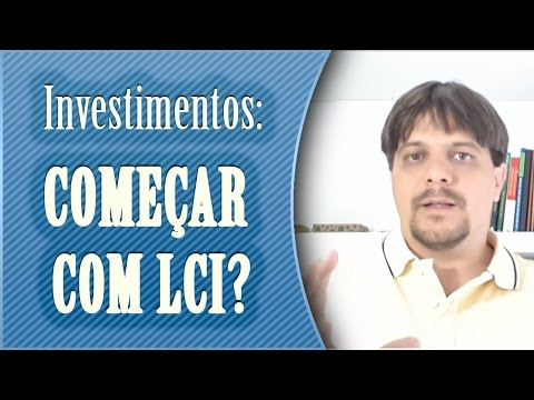 Devo começar investindo em LCI? – Dúvida