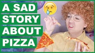 A Very Sad Story About Pizza