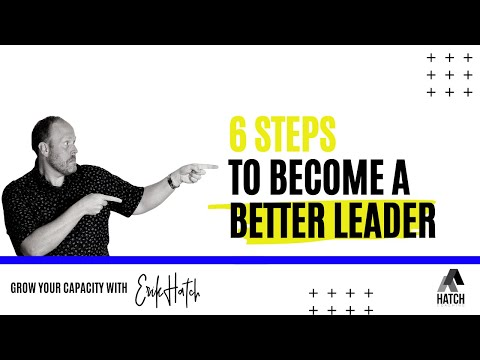 Grow Your Capacity: 6 Steps to Become a Better Leader