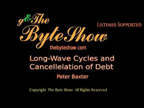 Peter Baxster, Long-Wave Economic Cycles and Debt Forgiveness on The Byte Show
