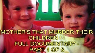 MOTHER'S THAT MURDER THEIR CHILDREN ! - FULL DOCUMENTARY - PT 1 OF 3