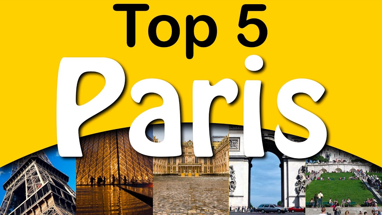 top 5 attractions paris youtube