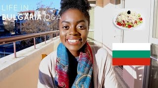 LIVING IN BULGARIA ARE BULGARIANS RACIST! , FOOD, UNIVERSITY Q&ampA