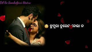 New Sambalpuri Love Whatsaap Status Tor chaka muhu ta Sajani