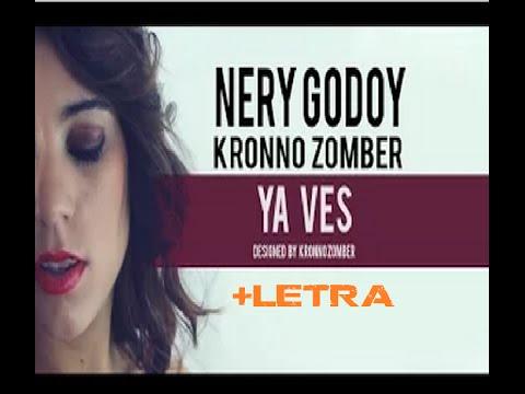 YA VES | NERY GODOY & KRONNO ZOMBER | LETRA