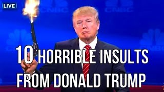 Repeat youtube video 10 Horrible Insults From Donald Trump