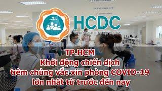 [HCDC tin]TP.HCM :  Khởi động chiến dịch tiêm chủng vắc xin phòng COVID 19 lớn nhất từ trước đến nay