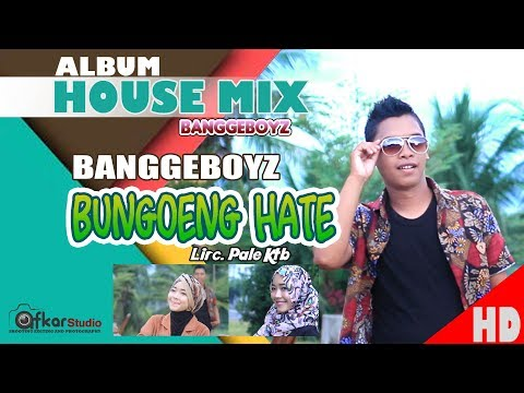 BanggeboyZ - BUNGOENG HATE ( Album House Mix Sep Jai-Jai ) HD Video Quality 2017.