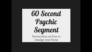 60 Second Psychic Segment - How to smudge your home
