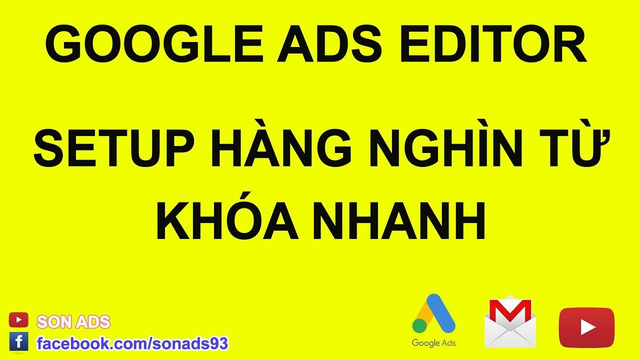 Hướng Dẫn Setup Hàng Nghìn Từ Khóa Nhanh Bằng Google Ads Editor