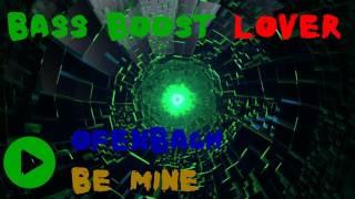Ofenbach - Be Mine (Bass Boost)