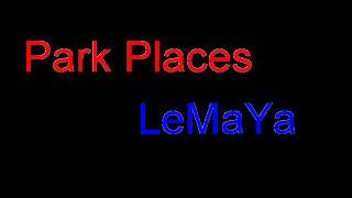 Park Places - LeMaYa (radio edit)