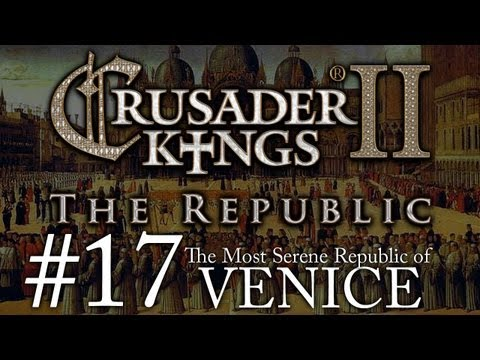 Crusader Kings 2: The Republic of Venice - Episode 17