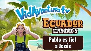 Episodio 5 Ecuador – Pablo es fiel a Jesús.