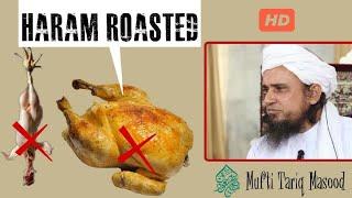 Haram Roasted By mufti Tariq Masood about chicken 2018