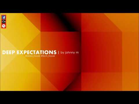 Deep Expectations   2017 Deep House Set   By Johnny M
