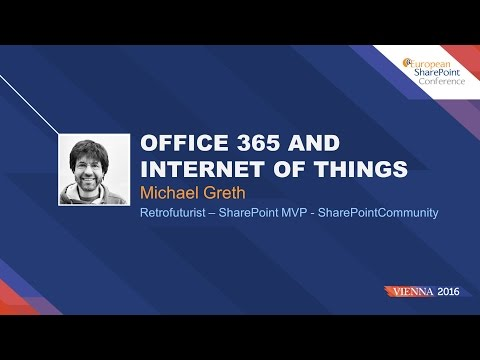 European SharePoint Conference 2016 - Office365 and IoT - Michael Greth