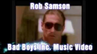 Rob Samson - Bad Boys Inc Video
