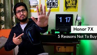 Honor 7X - 5 Reasons Not To Buy