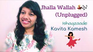 Jhalla Wallah (Unplugged)   Ishaqzaade   Kavita Kamesh   Shreya Ghoshal   Gauhar Khan   Parineeti