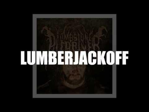 """Lumberjackoff"" by Tombstone Piledriver LYRICS"