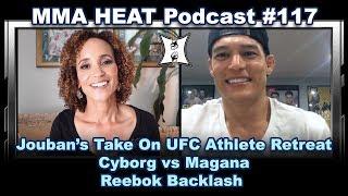 MMA H.E.A.T. Podcast #117: UFC Athlete Retreat Scoop, Cyborg vs Magana + Reebok Backlash
