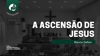 A Ascensão de Jesus | Culto Ao Vivo | 16/05/2021 | Noite