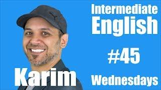 Intermediate English with Karim #45