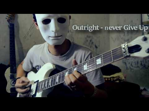 Outright - Never Give Up [Guitar Cover]