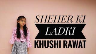 SHEHER KI LADKI | Badshah | Dance Choreography | Khushi Rawat |