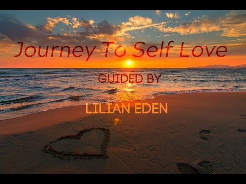 JOURNEY TO SELF LOVE -Guided Meditation With LILIAN EDEN